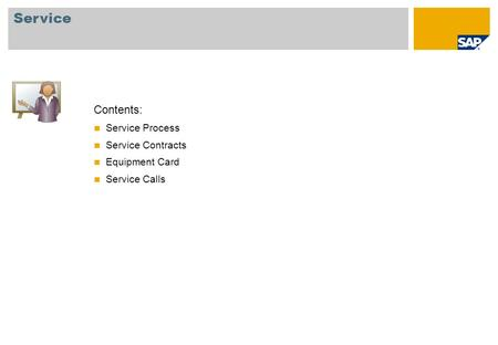 Contents: Service Process Service Contracts Equipment Card Service Calls Service.
