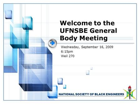 NATIONAL SOCIETY OF BLACK ENGINEERS Welcome to the UFNSBE General Body Meeting Wednesday, September 16, 2009 6:15pm Weil 270.
