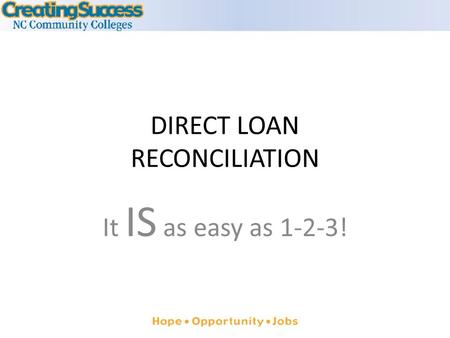 DIRECT LOAN RECONCILIATION It IS as easy as 1-2-3!