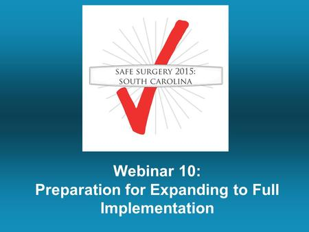 Webinar 10: Preparation for Expanding to Full Implementation.