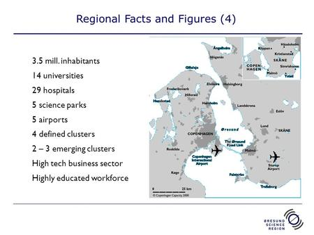 Regional Facts and Figures (4) 3.5 mill. inhabitants 14 universities 29 hospitals 5 science parks 5 airports 4 defined clusters 2 – 3 emerging clusters.