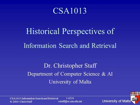 University of Malta CSA1013:Information Search and Retrieval © 2003- Chris Staff 1 of 24 CSA1013 Historical Perspectives of Dr. Christopher.