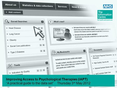"Improving Access to Psychological Therapies (IAPT) ""A practical guide to the data set"" Thursday 3 rd May 2012."