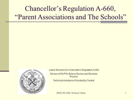 "OPCE CR A-660 All About Series1 Chancellor's Regulation A-660, ""Parent Associations and The Schools"" Latest Revisions to Chancellor's Regulation A-660."
