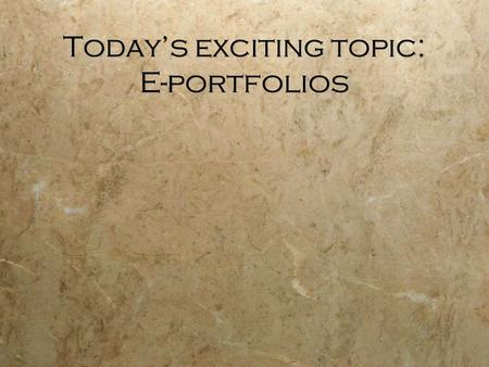 Today's exciting topic: E-portfolios. But first, Announcements  Our Penultimate Time Together  May 1st  Booster Clubs  Or, how not to lose your job.