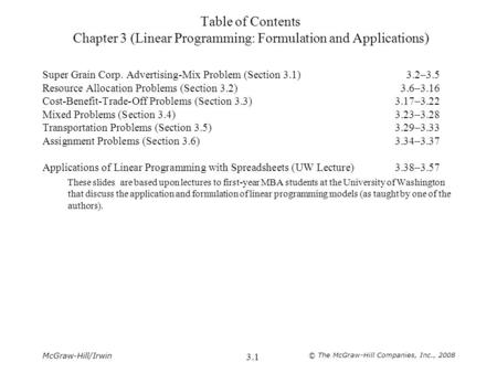 McGraw-Hill/Irwin © The McGraw-Hill Companies, Inc., 2008 3.1 Table of Contents Chapter 3 (Linear Programming: Formulation and Applications) Super Grain.