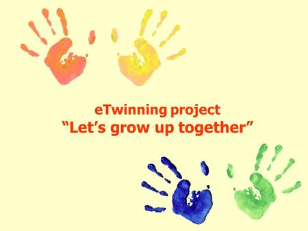 "ETwinning project ""Let's grow up together"". Italian partner school Rignano sull'Arno Primary school www.scuolerignanoincisa.it www.scuolerignanoincisa.it."