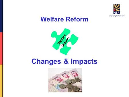 Welfare Reform Changes & Impacts. Income Support Social Fund DLA Tax Credits Council Tax ESA Housing Benefit JSA.