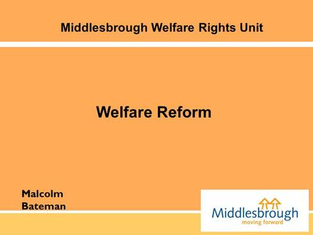 Malcolm Bateman Middlesbrough Welfare Rights Unit Welfare Reform.