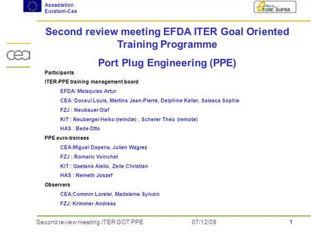 1Second review meeting ITER GOT PPE07/12/09 TORE SUPRA Association Euratom-Cea Second review meeting EFDA ITER Goal Oriented Training Programme Port Plug.