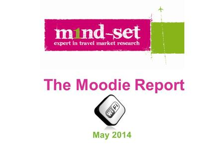 The Moodie Report May 2014. www.m1nd-set.com 2 Methodology and Sample  Online survey carried out with travellers at airports around the world  In total,