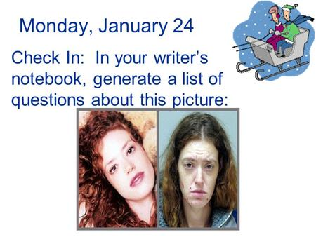 Monday, January 24 Check In: In your writer's notebook, generate a list of questions about this picture: