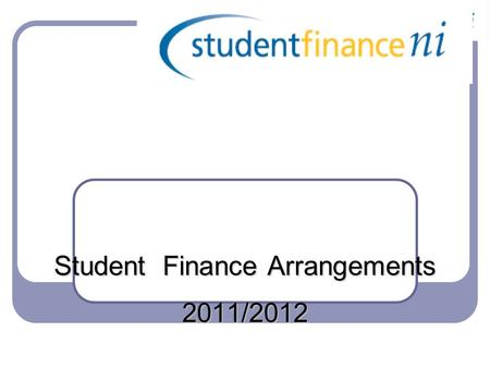 Student Finance Arrangements 2011/2012. Contents Higher Education - Essential Application Criteria - Financial Support Available - Exceptions Part Time.