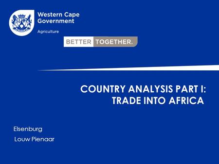 Elsenburg Louw Pienaar COUNTRY ANALYSIS PART I: TRADE INTO AFRICA.