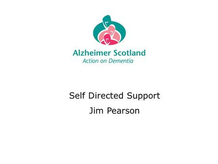 Self Directed Support Jim Pearson. What is Self-Directed Support? Self-directed support (SDS) is a way of organising social care; SDS is part of the mainstream.