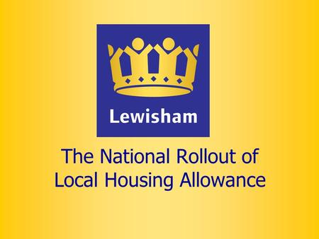 The National Rollout of Local Housing Allowance. LHA - Contents Why LHA was introduced Pilot Stage Local Housing Allowance? Tenancies affected by Local.