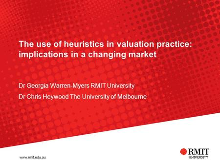 The use of heuristics in valuation practice: implications in a changing market Dr Georgia Warren-Myers RMIT University Dr Chris Heywood The University.