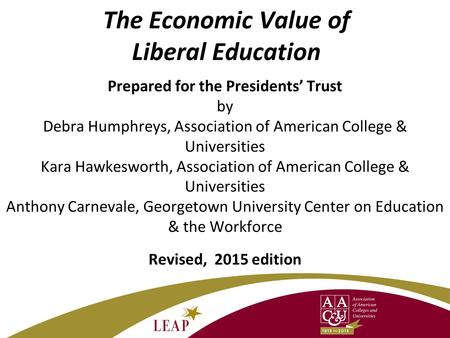The Economic Value of Liberal Education Prepared for the Presidents' Trust by Debra Humphreys, Association of American College & Universities Kara Hawkesworth,