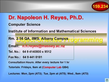Object-Oriented Programming Dr. Napoleon H. Reyes, Ph.D. Computer Science Institute of Information and Mathematical Sciences Rm. 2.56 QA, IIMS, Albany.
