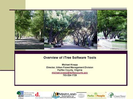 Overview of iTree Software Tools Michael Knapp Director, Urban Forest Management Division Fairfax County, Virginia 703-324-1729.
