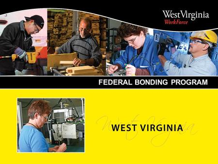 PRESENTATION TITLE FEDERAL BONDING PROGRAM. The Federal Bonding Program has been administered nationally since 1966 by the Employment and Training Administration.