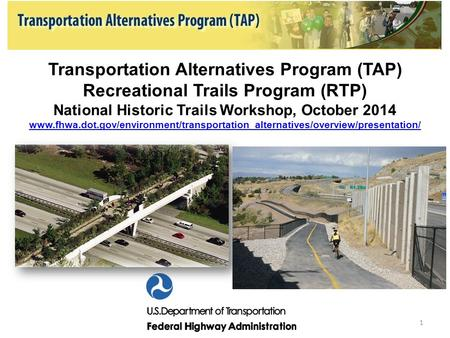 Transportation Alternatives Program (TAP) Recreational Trails Program (RTP) National Historic Trails Workshop, October 2014 www.fhwa.dot.gov/environment/transportation_alternatives/overview/presentation/
