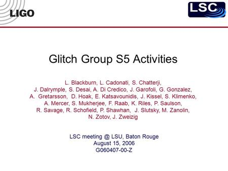 Glitch Group S5 Activities LSC LSU, Baton Rouge August 15, 2006 G060407-00-Z L. Blackburn, L. Cadonati, S. Chatterji, J. Dalrymple, S. Desai,