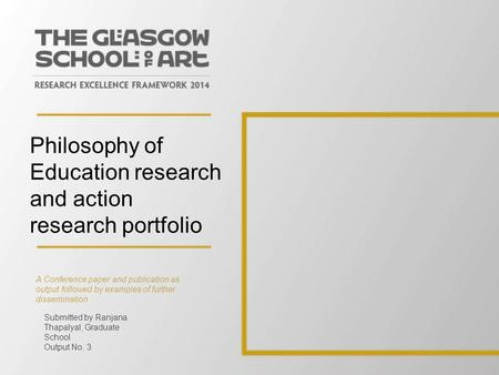 Philosophy of Education research and action research portfolio A Conference paper and publication as output followed by examples of further dissemination.