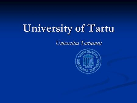 University of Tartu Universitas Tartuensis. The University of Tartu is situated in a city called Tartu The University of Tartu is situated in a city called.
