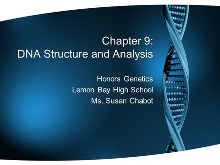 Chapter 9: DNA Structure and Analysis Honors Genetics Lemon Bay High School Ms. Susan Chabot.