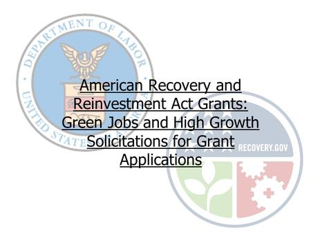 American Recovery and Reinvestment Act Grants: Green Jobs and High Growth Solicitations for Grant Applications.