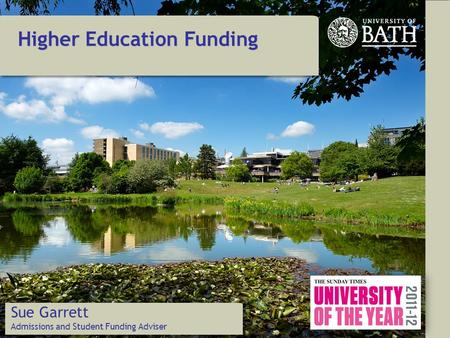Higher Education Funding Sue Garrett Admissions and Student Funding Adviser.