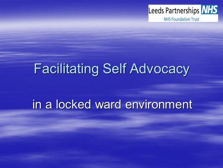 Facilitating Self Advocacy in a locked ward environment.