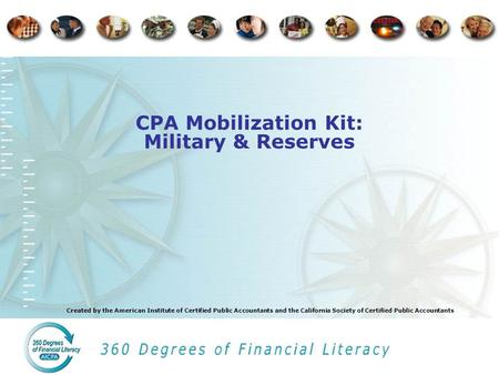 Created by the American Institute of Certified Public Accountants and the California Society of Certified Public Accountants CPA Mobilization Kit: Military.