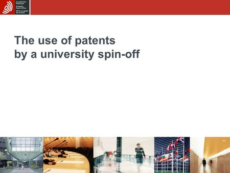 The use of patents by a university spin-off. Sub-module BThe use of patents by a university spin-off 2/21 Structure of the case study University technology.