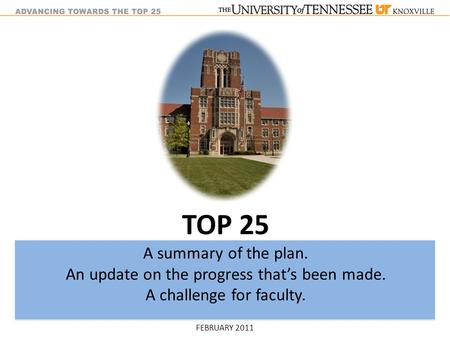 TOP 25 A summary of the plan. An update on the progress that's been made. A challenge for faculty. FEBRUARY 2011.
