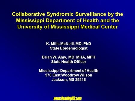 Collaborative Syndromic Surveillance by the Mississippi Department of Health and the University of Mississippi Medical Center K. Mills McNeill, MD, PhD.