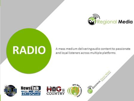 A mass medium delivering audio content to passionate and loyal listeners across multiple platforms RADIO.