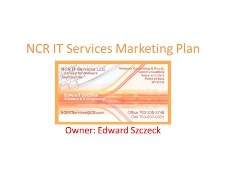 NCR IT Services Marketing Plan Owner: Edward Szczeck.