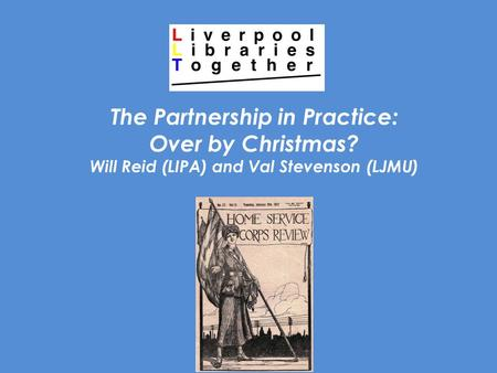 2014 The Partnership in Practice: Over by Christmas? Will Reid (LIPA) and Val Stevenson (LJMU)