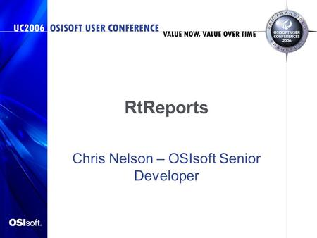 RtReports Chris Nelson – OSIsoft Senior Developer.