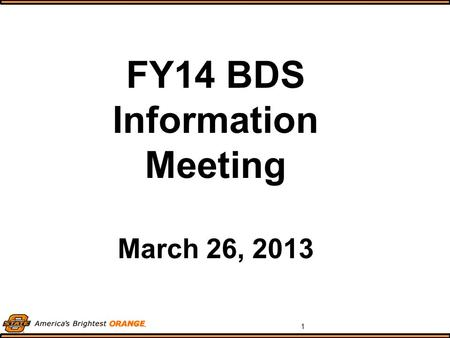 1 FY14 BDS Information Meeting March 26, 2013. 2 Our Website Our website location has changed! So, if you have it bookmarked, please make note of the.