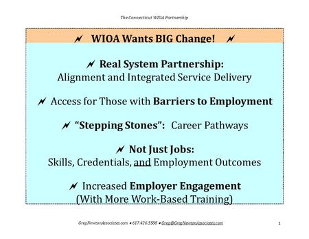 The Connecticut WIOA Partnership  WIOA Wants BIG Change!   Real System Partnership: Alignment and Integrated Service Delivery  Access for Those with.