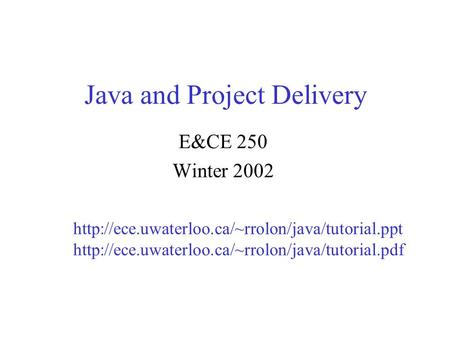 Java and Project Delivery E&<strong>CE</strong> 250 Winter 2002