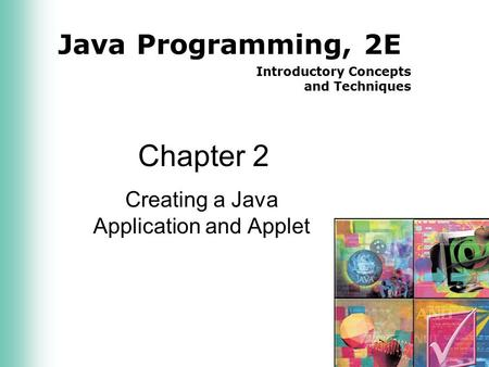 Java Programming, 2E Introductory Concepts and Techniques Chapter 2 Creating a Java Application and Applet.