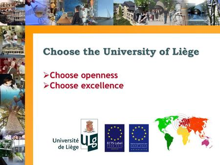 Choose the University of Liège  Choose openness  Choose excellence.