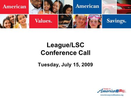 League/LSC Conference Call Tuesday, July 15, 2009.