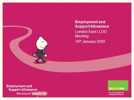Title [insert name] Venue [insert location] Date [insert date of presentation] Employment and Support Allowance London East LLDD Meeting 16 th January.