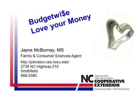 Budgetwi$e Love your Money Jayne McBurney, MS Family & Consumer Sciences Agent  2736 NC Highway 210 Smithfield 989-5380.