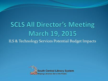 ILS & Technology Services Potential Budget Impacts.